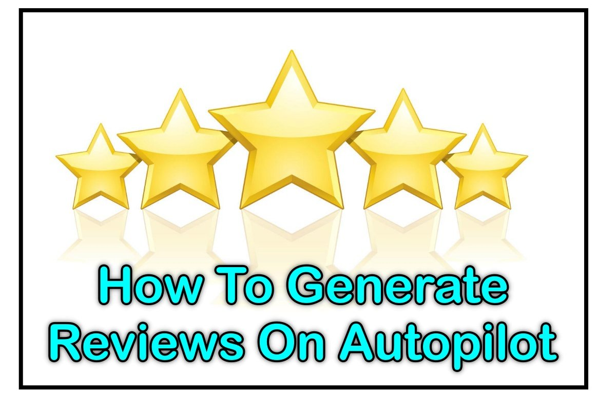 How To Generate Reviews For Your Business On Autopilot